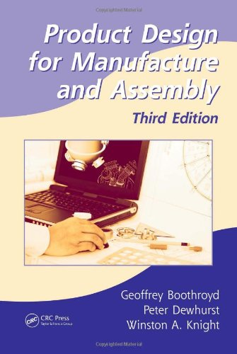 Product Design For Manufacture And Assembly, Third Edition (Manufacturing Engineering And Materials Processing)