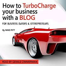 How to TurboCharge Your Business with a Blog (       UNABRIDGED) by Mike Pitt Narrated by Jerry Zimmerman