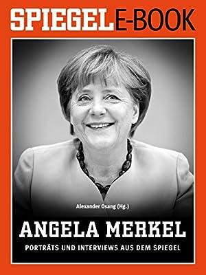 SPIEGEL E-Book: Angela Merkel - Porträts und Interviews aus dem SPIEGEL (German Edition)