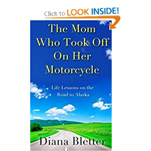 Downloads The Mom Who Took Off On Her Motorcycle: Life Lessons on the Road to Alaska ebook