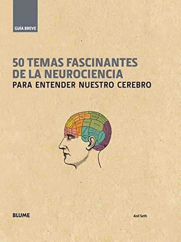 50 Temas Fascinantes De La Neurociencia. Para Entender Nuestro Cerebro (Guía Breve)