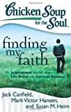 img - for Chicken Soup for the Soul: Finding My Faith: 101 Inspirational Stories about Life, Belief, and Spiritual Renewal book / textbook / text book