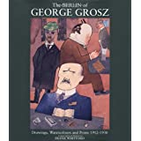 The Berlin of George Grosz: Drawings, Watercolours and Prints, 1912-30by Frank Whitford