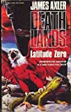 Latitude Zero (Deathlands) James Axler