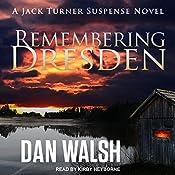 Remembering Dresden: Jack Turner Suspense Series, Book 2   Dan Walsh