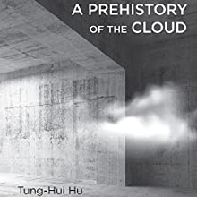 A Prehistory of the Cloud Audiobook by Tung-Hui Hu Narrated by Steve Toner