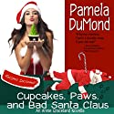 Cupcakes, Paws, and Bad Santa Claus: An Annie Graceland Novella (       UNABRIDGED) by Pamela DuMond Narrated by Kelly Self