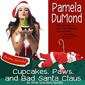 Cupcakes, Paws, and Bad Santa Claus: An Annie Graceland Novella | [Pamela DuMond]