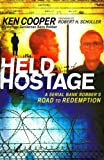 img - for Held Hostage: A Serial Bank Robber's Road to Redemption book / textbook / text book