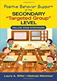 """Positive Behavior Support at the Secondary """"Targeted Group"""" Level: Yellow Zone Strategies"""