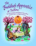 The Buddhas Apprentice at Bedtime: Tales of Compassion and Kindness for You to Read with Your Child - to Delight and Inspire