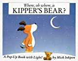 Where, Oh Where, Is Kipper's Bear?: A Pop-Up Book with Light! (0152003940) by Inkpen, Mick