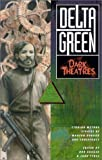 Delta Green: Dark Theatres (Short Fiction Collection, Delta Green Cthulhu Mythos) (1887797173) by Benjamin Adams