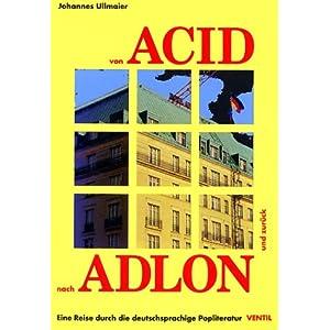 Von Acid nach Adlon und zurück. Eine Reise durch die deutschsprachige Popliteratur