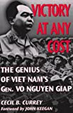 Cecil B. Currey Victory at Any Cost: The Genius of Viet Nam's General Vo Nguyen Giap (Association of the United States Army)