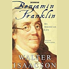 Benjamin Franklin: An American Life Audiobook by Walter Isaacson Narrated by Boyd Gaines