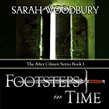 Footsteps in Time: A Time Travel Fantasy: The After Cilmeri Series, Book 1 Audiobook by Sarah Woodbury Narrated by Laurel Schroeder