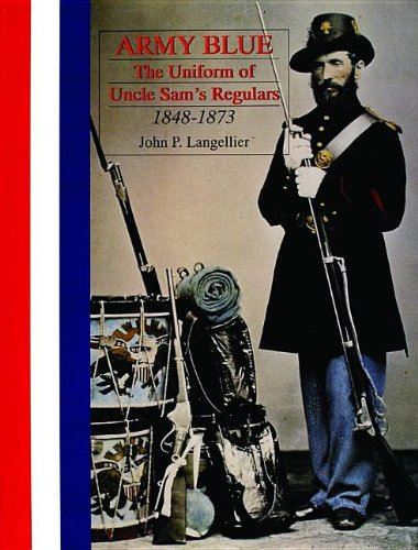Army Blue: The Uniform of Uncle Sam's Regulars 1848-1873 (Schiffer Military History)