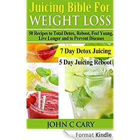 Juicing Bible For Weight Loss: 50 Recipes to Total Detox, Reboot, Feel Young, Live Longer and to Prevent Diseases - 7 Day Detox Juicing and 5 Day Juicing Reboot Plans (English Edition)