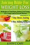Juicing Bible For Weight Loss: 50 Recipes to Total Detox, Reboot, Feel Young, Live Longer and to Prevent Diseases - 7 Day Detox Juicing and 5 Day Juicing Reboot Plans