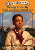 img - for Message In The Sky: Corey's Underground Railroad Diary Book Three book / textbook / text book