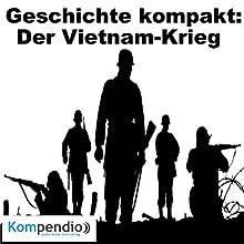 Geschichte kompakt: Der Vietnam-Krieg Hörbuch von Daniela Nelz Gesprochen von: Michael Freio Haas