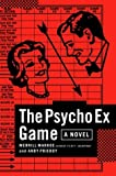 The Psycho Ex Game: A Novel (1400060761) by Markoe, Merrill