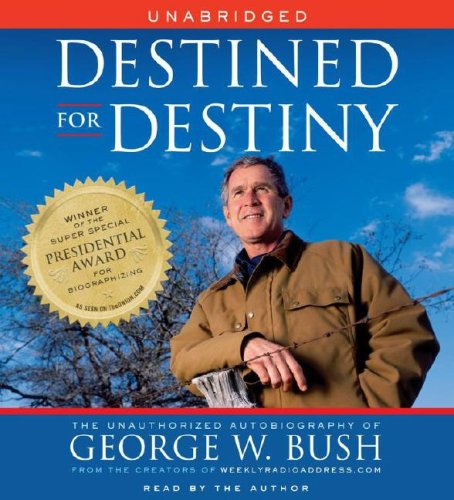 Destined for Destiny: The Unauthorized Autobiography of George W. Bush, Dikkers,Scott/Hilleren,Pete