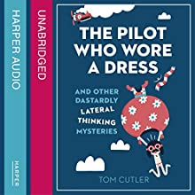 The Pilot Who Wore a Dress: And Other Dastardly Lateral Thinking Mysteries (       UNABRIDGED) by Tom Cutler Narrated by Jot Davies