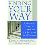 Finding Your Way: A Medical Ethics Handbook for Patients and Familiesby Katrina A. Bramstedt