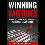 Winning Habitudes: 99 Habits and Attitudes of Leaders, Visionaries and Achievers | Leonard Mack