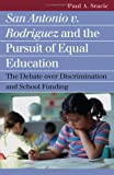 San Antonio v. Rodriguez and the Pursuit of Equal Education: The Debate over Discrimination and School Funding (Landmark Law Cases and American Society)