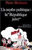 """echange, troc Pierre Birnbaum - Un mythe politique, """"la République juive"""": De Léon Blum à Pierre Mendès France"""