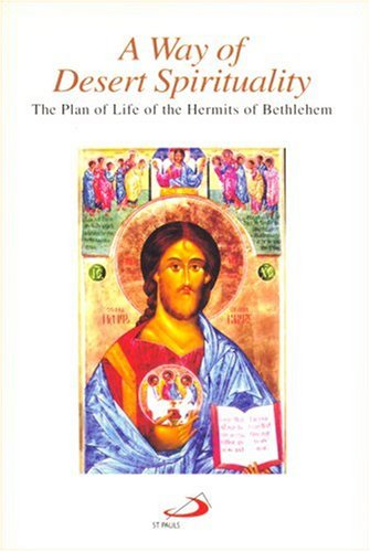 A Way of Desert Spirituality: The Plan of Life of the Hermits of Bethlehem, Chester, New Jersey, Eugene L. Romano