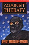 Against Therapy (1567510221) by Masson, Jeffrey Moussaieff