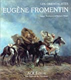 La Vie et l'oeuvre d'Eugene Fromentin (Les Orientalistes, Vol. 6) (French Edition) (2867700213) by James Thompson
