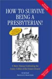 How to Survive Being a Presbyterian!: A Merry Manual Celebrating the Funny Foibles of the Frozen Chosen