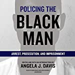 Policing the Black Man: Arrest, Prosecution, and Imprisonment | Angela J. Davis - editor