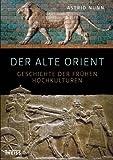 Der Alte Orient: Geschichte der frühen Hochkulturen: Geschichte und Archäologie