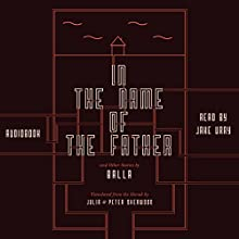In the Name of the Father and Other Stories | Livre audio Auteur(s) :  Balla Narrateur(s) : Jake Urry