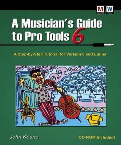 A Musician's Guide to Pro Tools: A Step-By-Step Tutorial for Version 6 and Earlier