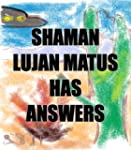 Shaman Lujan Matus Has Answers