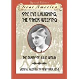 One Eye Laughing, The Other Eye Weeping: The Diary of Julie Weiss, Vienna, Austria to New York 1938 (Dear America Series) ~ Barry Denenberg