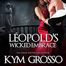 Leopold's Wicked Embrace: Immortals of New Orleans, Book 5 (       UNABRIDGED) by Kym Grosso Narrated by Ryan West