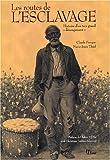 echange, troc Claude Fauque, Marie-Josée Thiel - Les routes de l'esclavage : Histoire d'un très grand