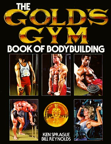 The Gold\'s Gym Book of Bodybuilding (Gold\'s Gym Series)