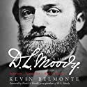 D.L. Moody: A Life: Innovator, Evangelist, World Changer (       UNABRIDGED) by Kevin Belmonte Narrated by Grover Gardner