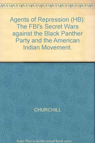 Agents of Repression (HB): The FBI's Secret Wars against the Black Panther Party and the American Indian Movement.