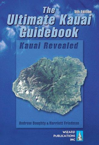 The Ultimate Kauai Guidebook: Kauai Revealed, Andrew Doughty, Harriett Friedman