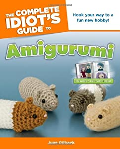 Complete idiot's guide to amigurumi, de June Gilbank